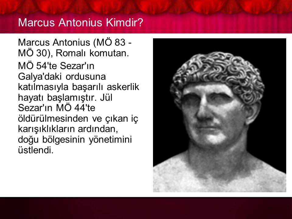 Marcus Antonius Kimdir.Marcus Antonius (MÖ 83 - MÖ 30), Romalı komutan.