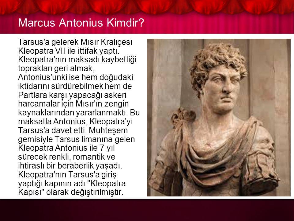 Marcus Antonius Kimdir.Tarsus a gelerek Mısır Kraliçesi Kleopatra VII ile ittifak yaptı.