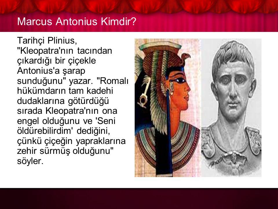 Marcus Antonius Kimdir? Tarsus'a gelerek Mısır Kraliçesi Kleopatra VII ile ittifak yaptı. Kleopatra'nın maksadı kaybettiği toprakları geri almak, Anto