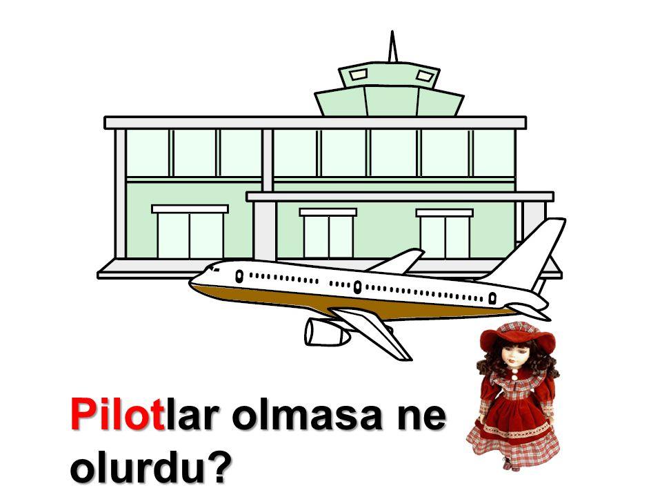 Pilotlar olmasa ne olurdu