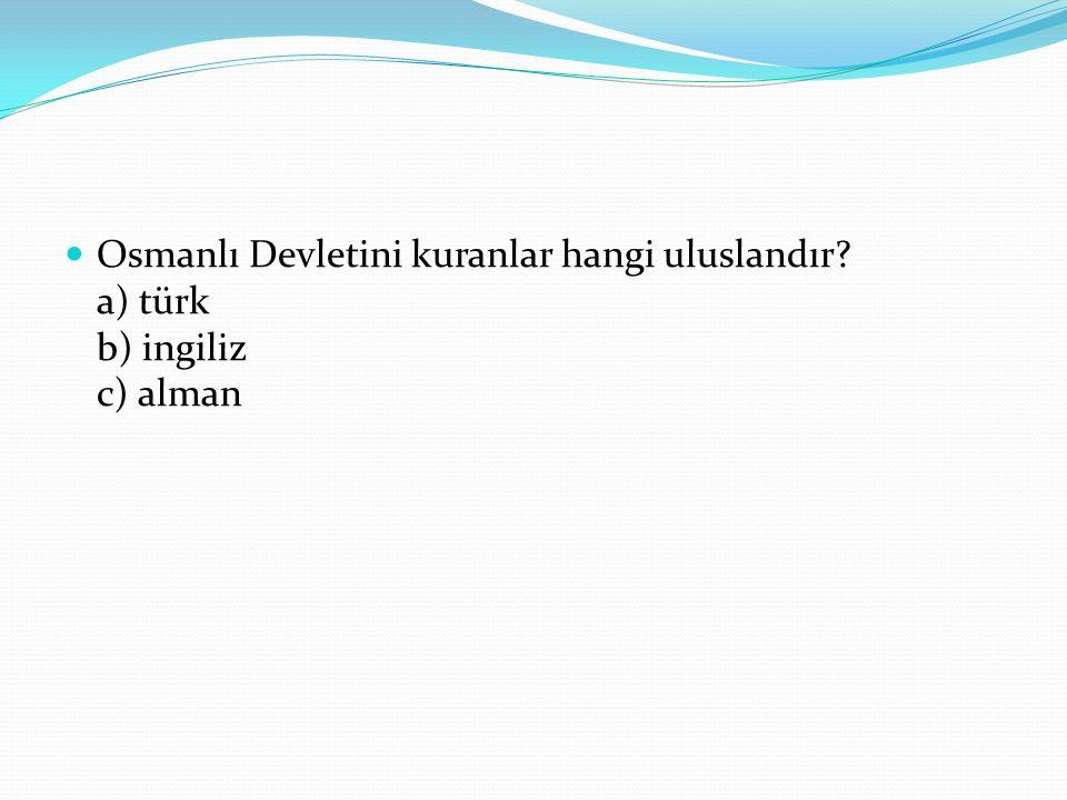 Ülkemizde şimdiki devletimizden önce hangi devlet vardı? a) Yunanistan b) Osmanlı Devleti c) Türkiye Cumhuriyeti Devleti