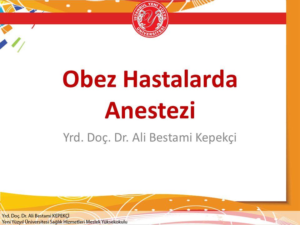 Obez Hastalarda Anestezi Yrd. Doç. Dr. Ali Bestami Kepekçi
