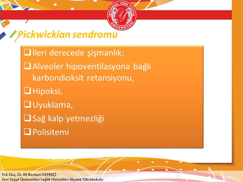 Pickwickian sendromu  İleri derecede şişmanlık;  Alveoler hipoventilasyona bağlı karbondioksit retansiyonu,  Hipoksi,  Uyuklama,  Sağ kalp yetmez