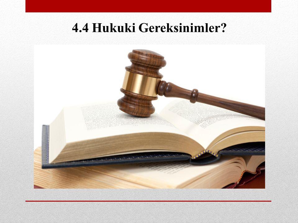 4.4 Hukuki Gereksinimler?