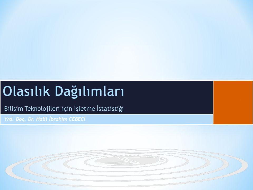 Bilişim Teknolojileri için İşletme İstatistiği Yrd. Doç. Dr. Halil İbrahim CEBECİ B