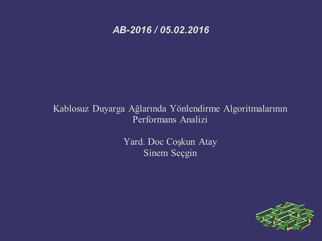AB-2016 / 05.02.2016 Kablosuz Duyarga Ağlarında Yönlendirme Algoritmalarının Performans Analizi Yard. Doc Coşkun Atay Sinem Seçgin