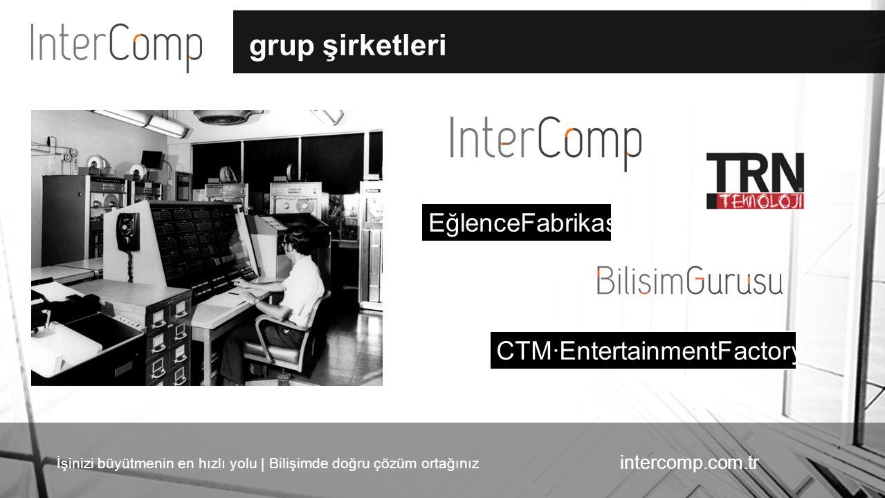 İşinizi büyütmenin en hızlı yolu | Bilişimde doğru çözüm ortağınız intercomp.com.tr grup şirketleri CTM·EntertainmentFactory EğlenceFabrikası
