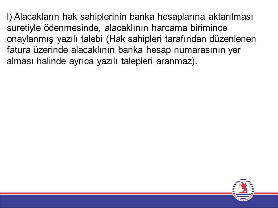 l) Alacakların hak sahiplerinin banka hesaplarına aktarılması suretiyle ödenmesinde, alacaklının harcama birimince onaylanmış yazılı talebi (Hak sahip