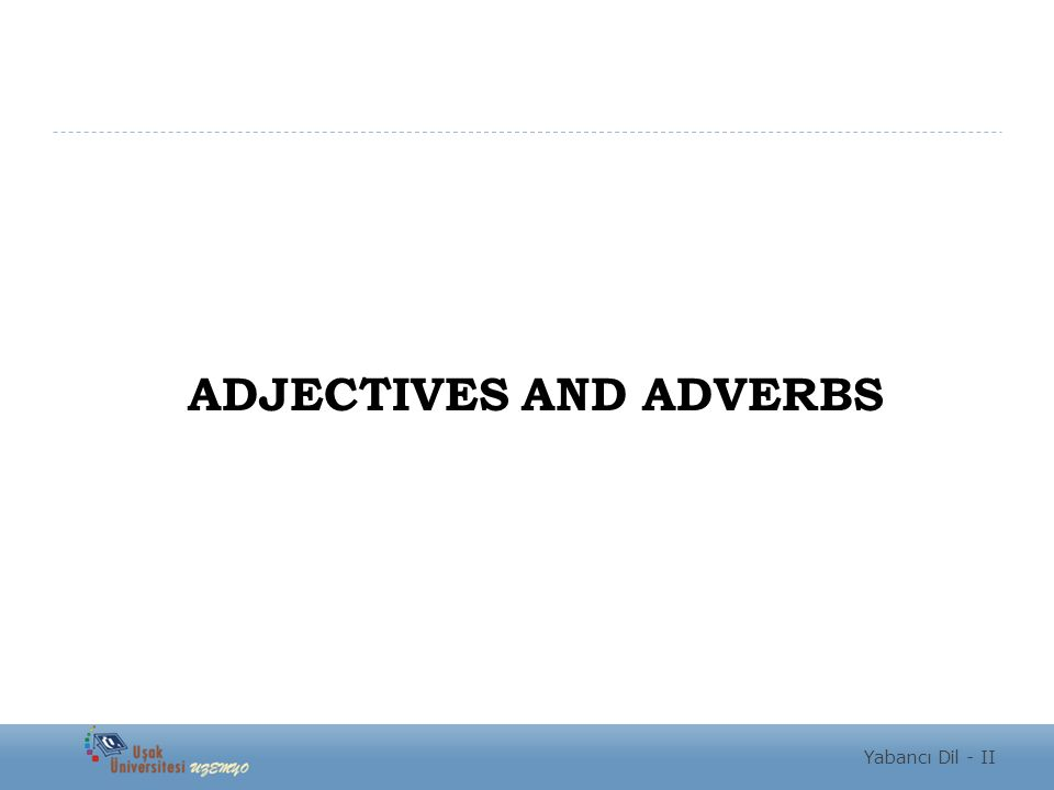 ADJECTIVES AND ADVERBS Yabancı Dil - II