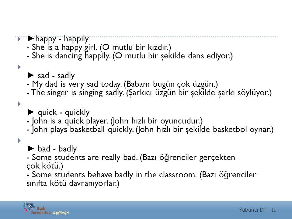 Yabancı Dil - II  ► happy - happily - She is a happy girl.