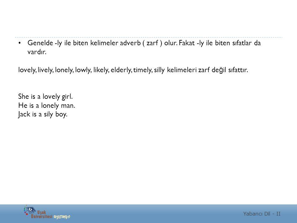 Yabancı Dil - II Genelde -ly ile biten kelimeler adverb ( zarf ) olur.