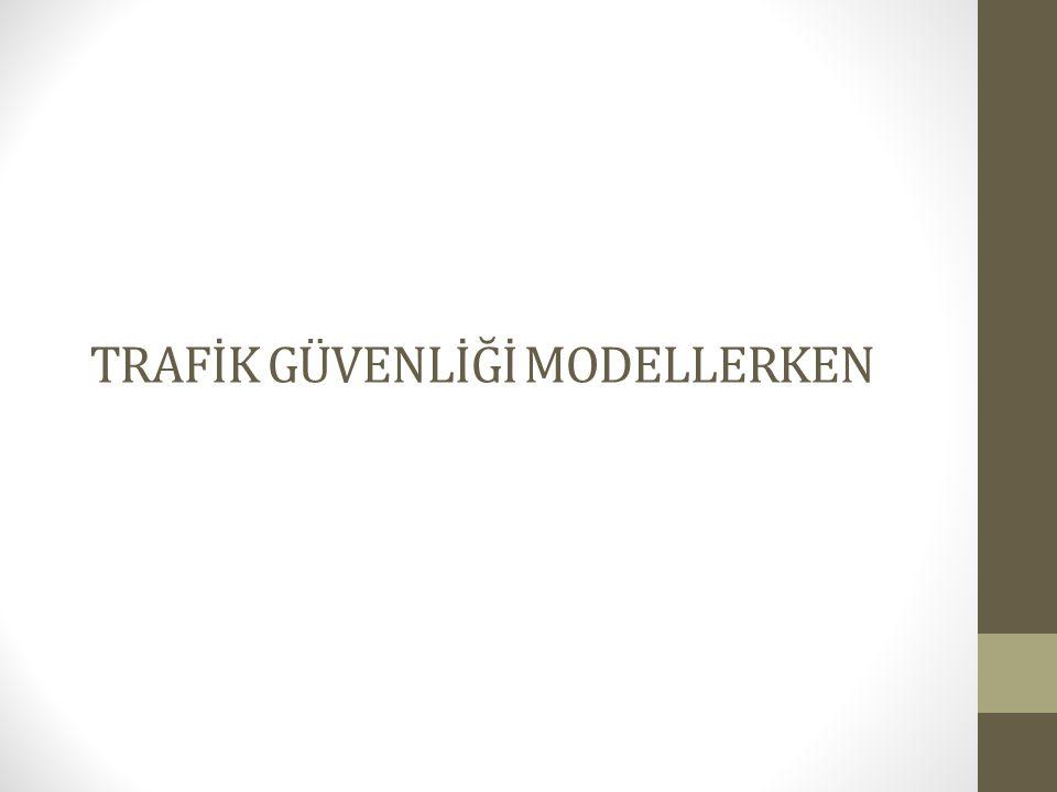 TRAFİK GÜVENLİĞİ MODELLERKEN