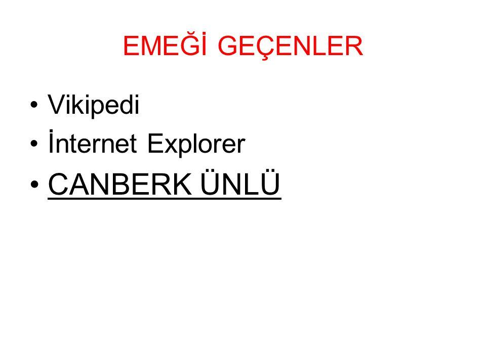 EMEĞİ GEÇENLER Vikipedi İnternet Explorer CANBERK ÜNLÜ