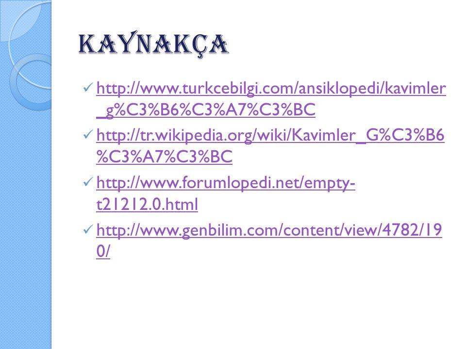 KAYNAKÇA http://www.turkcebilgi.com/ansiklopedi/kavimler _g%C3%B6%C3%A7%C3%BC http://www.turkcebilgi.com/ansiklopedi/kavimler _g%C3%B6%C3%A7%C3%BC htt