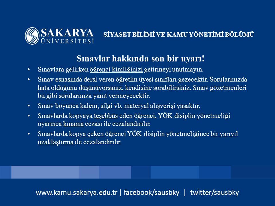 www.kamu.sakarya.edu.tr | facebook/sausbky | twitter/sausbky Sınavlar hakkında son bir uyarı! Sınavlara gelirken öğrenci kimliğinizi getirmeyi unutmay
