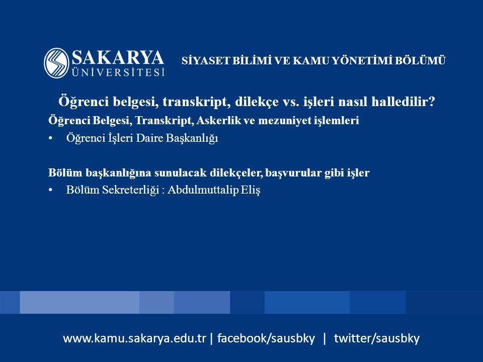 www.kamu.sakarya.edu.tr | facebook/sausbky | twitter/sausbky Öğrenci belgesi, transkript, dilekçe vs. işleri nasıl halledilir? Öğrenci Belgesi, Transk