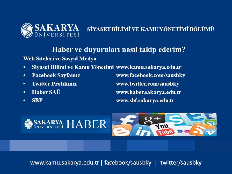 www.kamu.sakarya.edu.tr | facebook/sausbky | twitter/sausbky Haber ve duyuruları nasıl takip ederim? Web Siteleri ve Sosyal Medya Siyaset Bilimi ve Ka