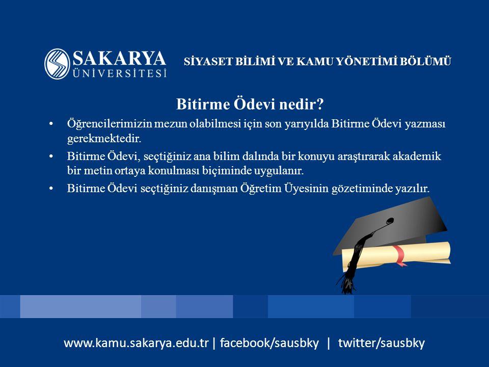 www.kamu.sakarya.edu.tr | facebook/sausbky | twitter/sausbky Bitirme Ödevi nedir? Öğrencilerimizin mezun olabilmesi için son yarıyılda Bitirme Ödevi y