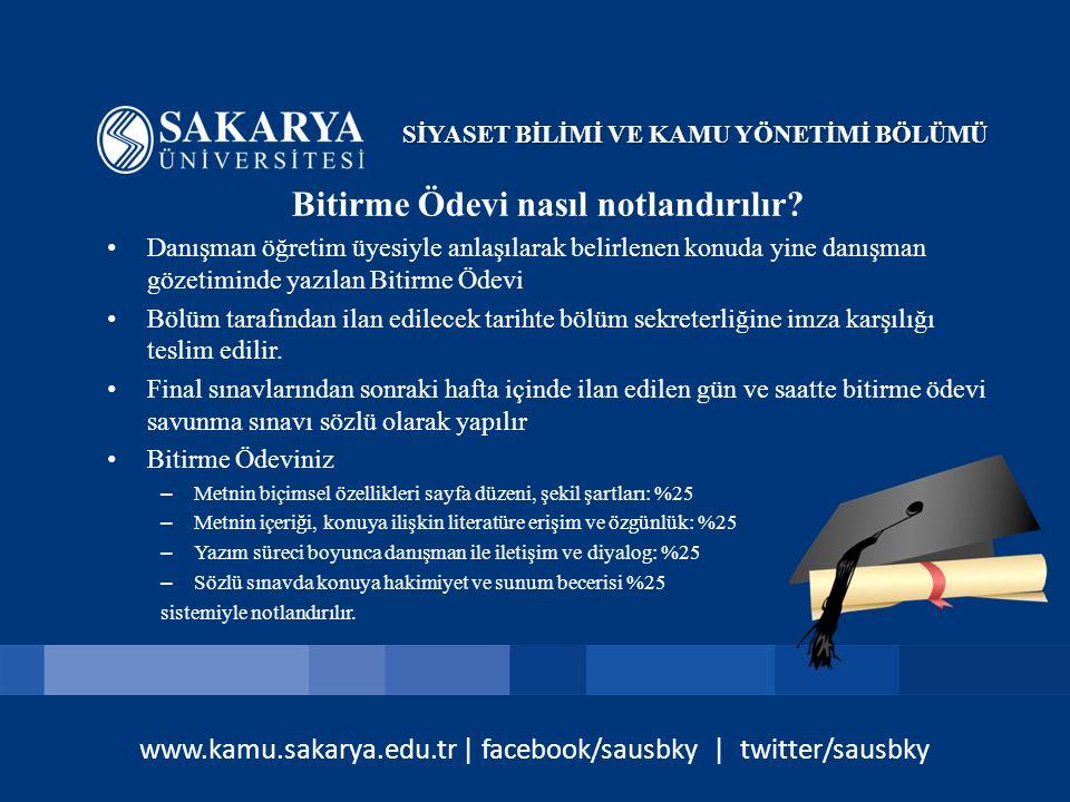www.kamu.sakarya.edu.tr | facebook/sausbky | twitter/sausbky Bitirme Ödevi nasıl notlandırılır? Danışman öğretim üyesiyle anlaşılarak belirlenen konud