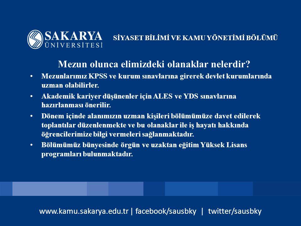 www.kamu.sakarya.edu.tr | facebook/sausbky | twitter/sausbky Mezun olunca elimizdeki olanaklar nelerdir? Mezunlarımız KPSS ve kurum sınavlarına girere
