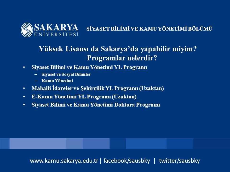 www.kamu.sakarya.edu.tr | facebook/sausbky | twitter/sausbky Yüksek Lisansı da Sakarya'da yapabilir miyim? Programlar nelerdir? Siyaset Bilimi ve Kamu