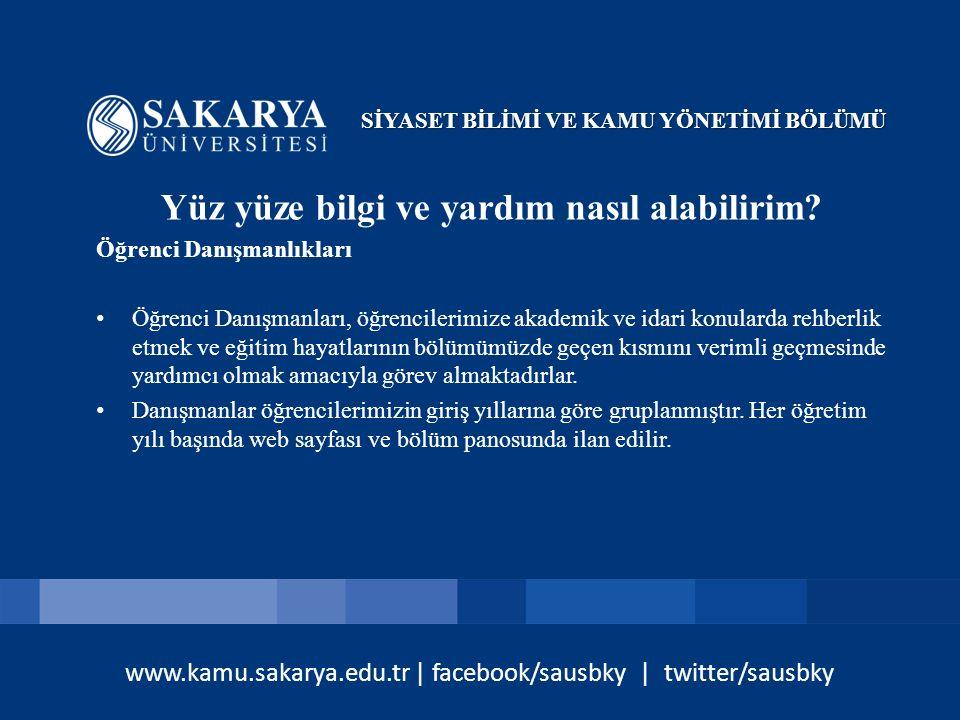 www.kamu.sakarya.edu.tr | facebook/sausbky | twitter/sausbky Yüz yüze bilgi ve yardım nasıl alabilirim? Öğrenci Danışmanlıkları Öğrenci Danışmanları,