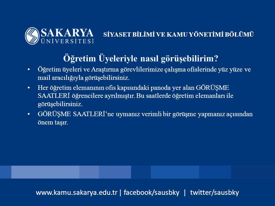 www.kamu.sakarya.edu.tr | facebook/sausbky | twitter/sausbky Öğretim Üyeleriyle nasıl görüşebilirim? Öğretim üyeleri ve Araştırma görevlilerimize çalı