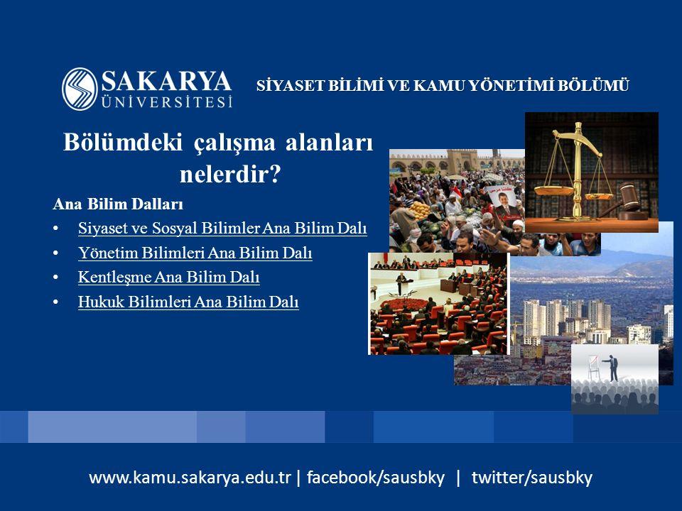 www.kamu.sakarya.edu.tr | facebook/sausbky | twitter/sausbky Bölümdeki çalışma alanları nelerdir? Ana Bilim Dalları Siyaset ve Sosyal Bilimler Ana Bil