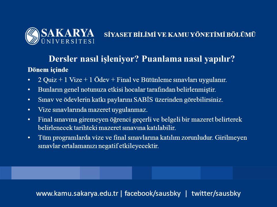 www.kamu.sakarya.edu.tr | facebook/sausbky | twitter/sausbky Dersler nasıl işleniyor? Puanlama nasıl yapılır? Dönem içinde 2 Quiz + 1 Vize + 1 Ödev +