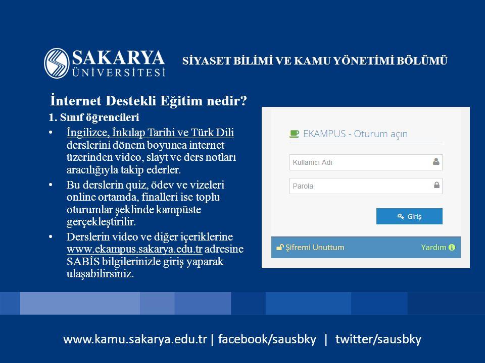 www.kamu.sakarya.edu.tr | facebook/sausbky | twitter/sausbky İnternet Destekli Eğitim nedir? 1. Sınıf öğrencileri İngilizce, İnkılap Tarihi ve Türk Di