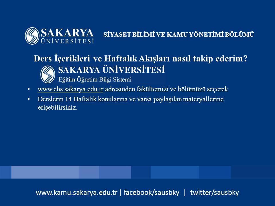 www.kamu.sakarya.edu.tr | facebook/sausbky | twitter/sausbky Ders İçerikleri ve Haftalık Akışları nasıl takip ederim? www.ebs.sakarya.edu.tr adresinde