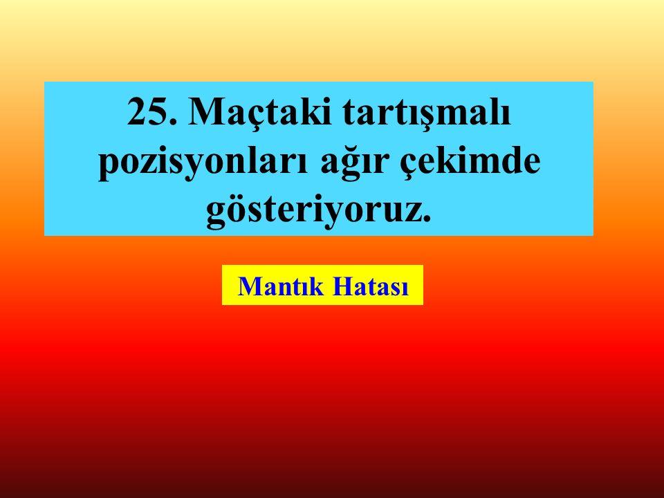 24. En sevdiğim şehirlerden biridir Konya ve İstanbul. Mantık Hatası