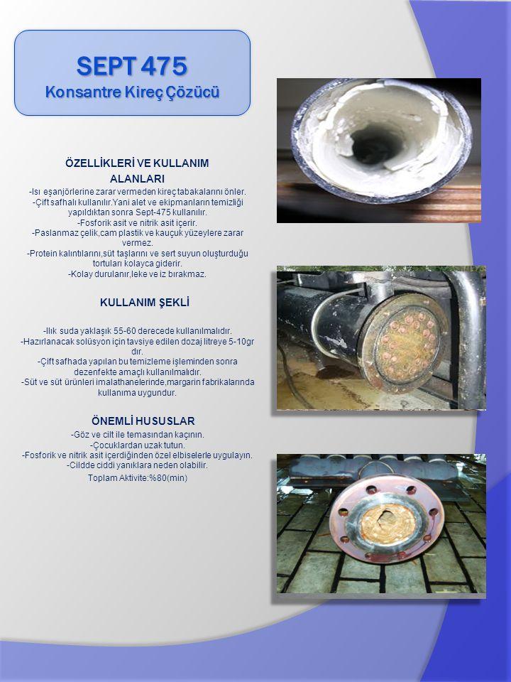 ÖZELLİKLERİ VE KULLANIM ALANLARI -Isı eşanjörlerine zarar vermeden kireç tabakalarını önler. -Çift safhalı kullanılır.Yani alet ve ekipmanların temizl