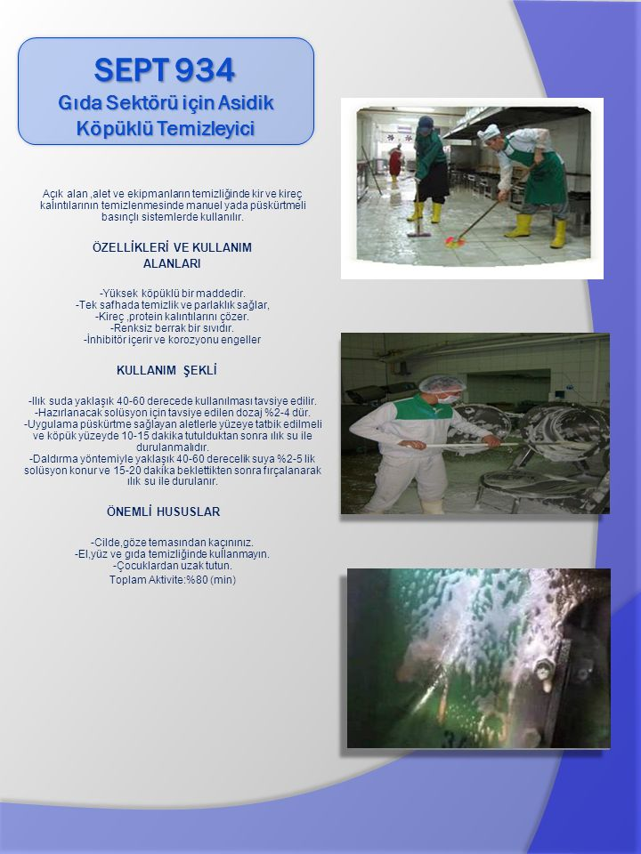 Açık alan,alet ve ekipmanların temizliğinde kir ve kireç kalıntılarının temizlenmesinde manuel yada püskürtmeli basınçlı sistemlerde kullanılır. ÖZELL