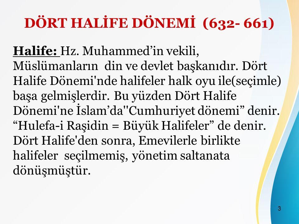 3 DÖRT HALİFE DÖNEMİ (632- 661) Halife: Hz.
