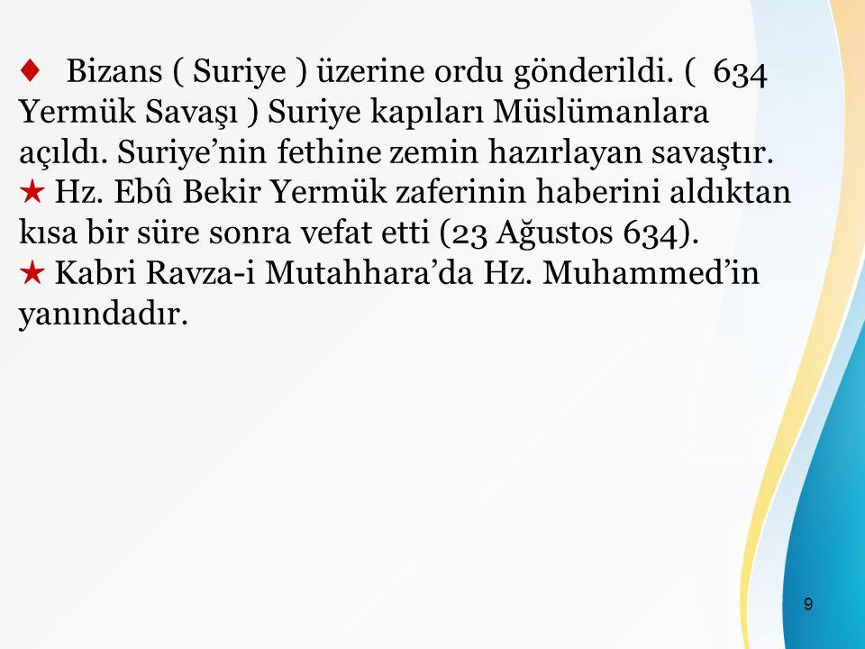 9 ♦ Bizans ( Suriye ) üzerine ordu gönderildi.