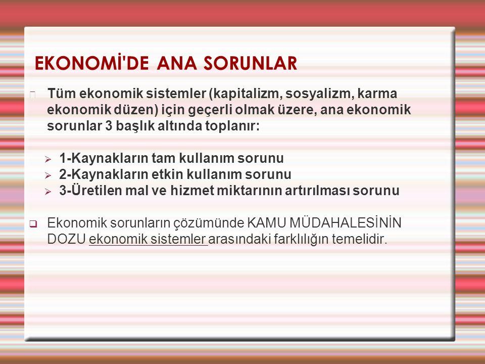 EKONOMİ'DE ANA SORUNLAR Tüm ekonomik sistemler (kapitalizm, sosyalizm, karma ekonomik düzen) için geçerli olmak üzere, ana ekonomik sorunlar 3 başlık