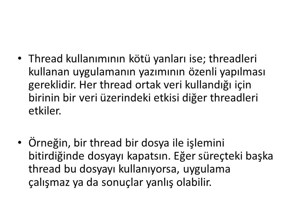 Thread kullanımının kötü yanları ise; threadleri kullanan uygulamanın yazımının özenli yapılması gereklidir. Her thread ortak veri kullandığı için bir