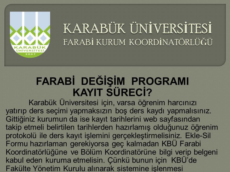 FARABİ DEĞİŞİM PROGRAMI KAYIT SÜRECİ? Karabük Üniversitesi için, varsa öğrenim harcınızı yatırıp ders seçimi yapmaksızın boş ders kaydı yapmalısınız.