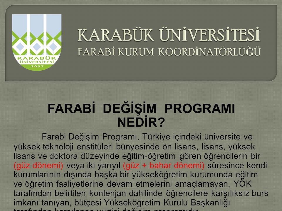 FARABİ DEĞİŞİM PROGRAMI NEDİR? Farabi Değişim Programı, Türkiye içindeki üniversite ve yüksek teknoloji enstitüleri bünyesinde ön lisans, lisans, yüks