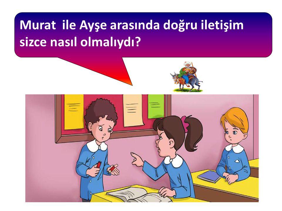 Murat ile Ayşe arasında doğru iletişim sizce nasıl olmalıydı?