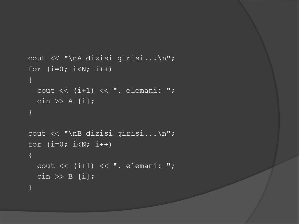 cout << \nA dizisi girisi...\n ; for (i=0; i<N; i++) { cout << (i+1) << .