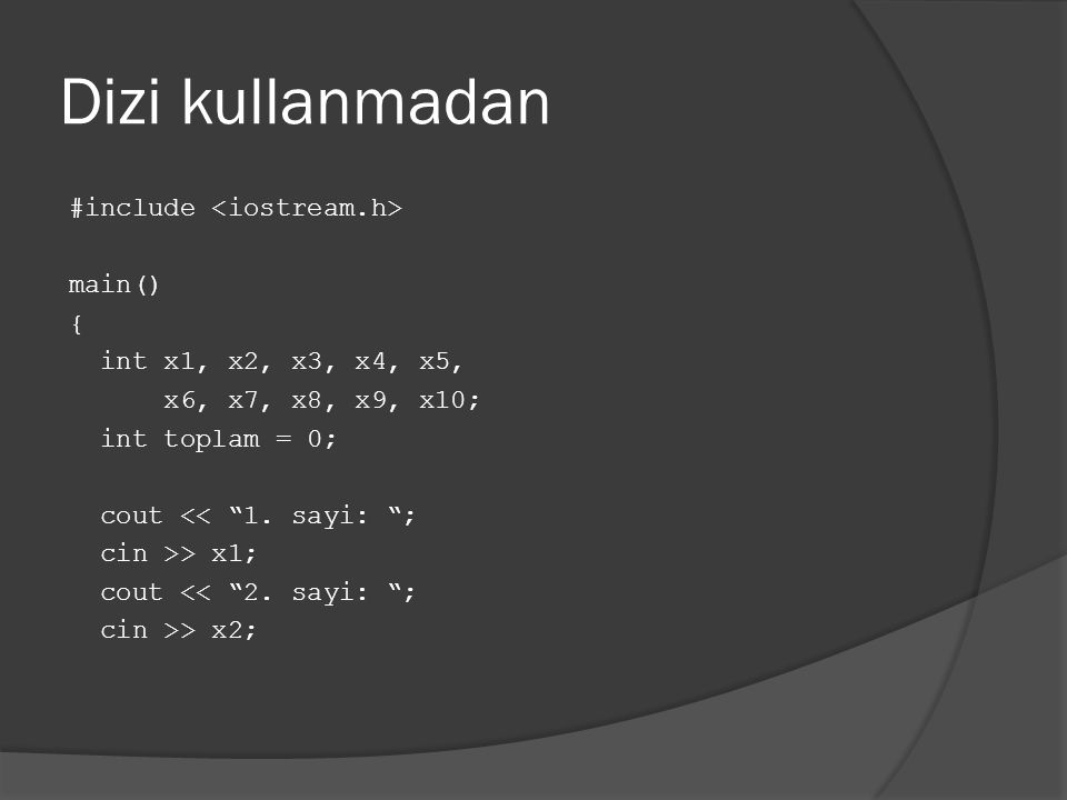 "Dizi kullanmadan #include main() { int x1, x2, x3, x4, x5, x6, x7, x8, x9, x10; int toplam = 0; cout << ""1. sayi: ""; cin >> x1; cout << ""2. sayi: ""; c"