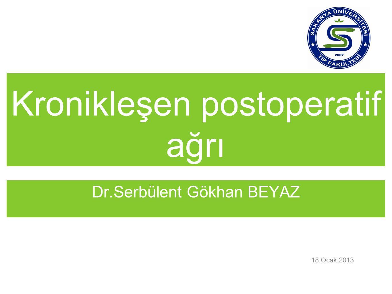 Kronikleşen postoperatif ağrı Dr.Serbülent Gökhan BEYAZ 18.Ocak.2013
