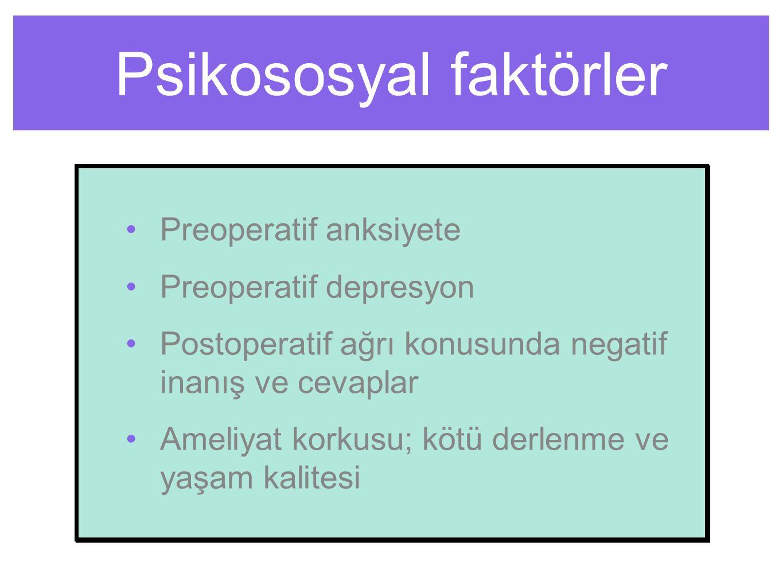 Psikososyal faktörler Preoperatif anksiyete Preoperatif depresyon Postoperatif ağrı konusunda negatif inanış ve cevaplar Ameliyat korkusu; kötü derlenme ve yaşam kalitesi Preoperatif anksiyete Preoperatif depresyon Postoperatif ağrı konusunda negatif inanış ve cevaplar Ameliyat korkusu; kötü derlenme ve yaşam kalitesi