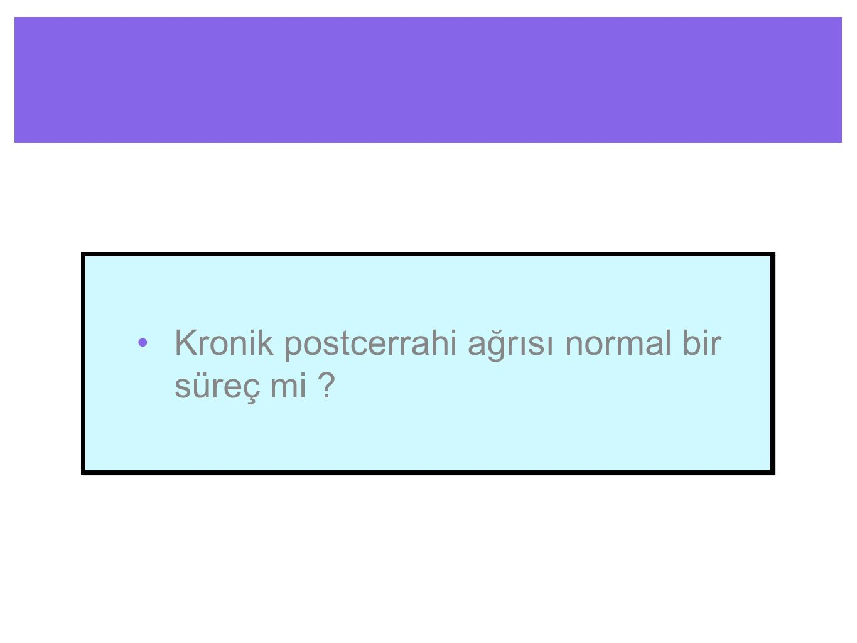 SONUÇ Kronik postcerrahi ağrısı bilindiğinin aksine çok yaygın bir antitedir.