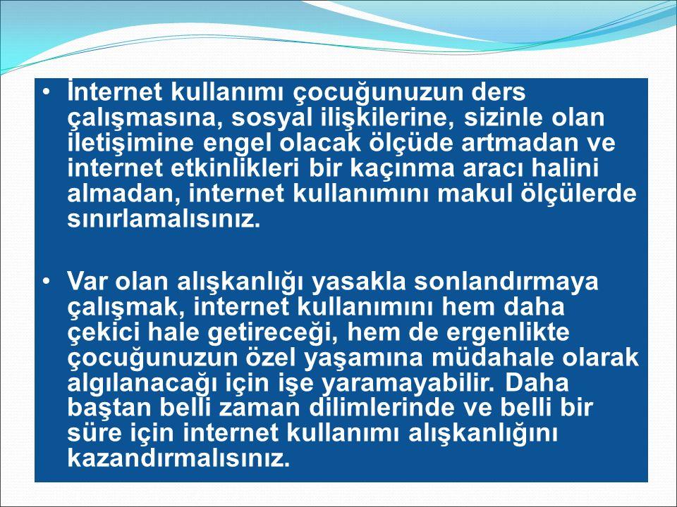 İnternet kullanımı çocuğunuzun ders çalışmasına, sosyal ilişkilerine, sizinle olan iletişimine engel olacak ölçüde artmadan ve internet etkinlikleri bir kaçınma aracı halini almadan, internet kullanımını makul ölçülerde sınırlamalısınız.