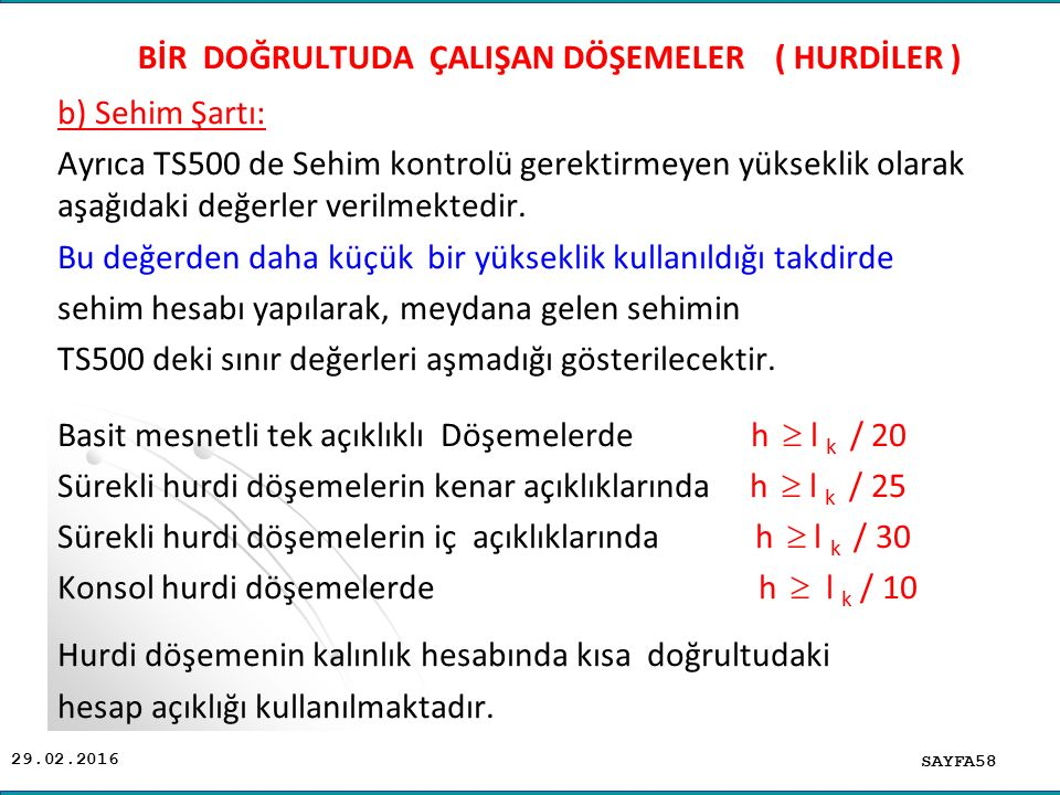 29.02.2016 b) Sehim Şartı: Ayrıca TS500 de Sehim kontrolü gerektirmeyen yükseklik olarak aşağıdaki değerler verilmektedir.