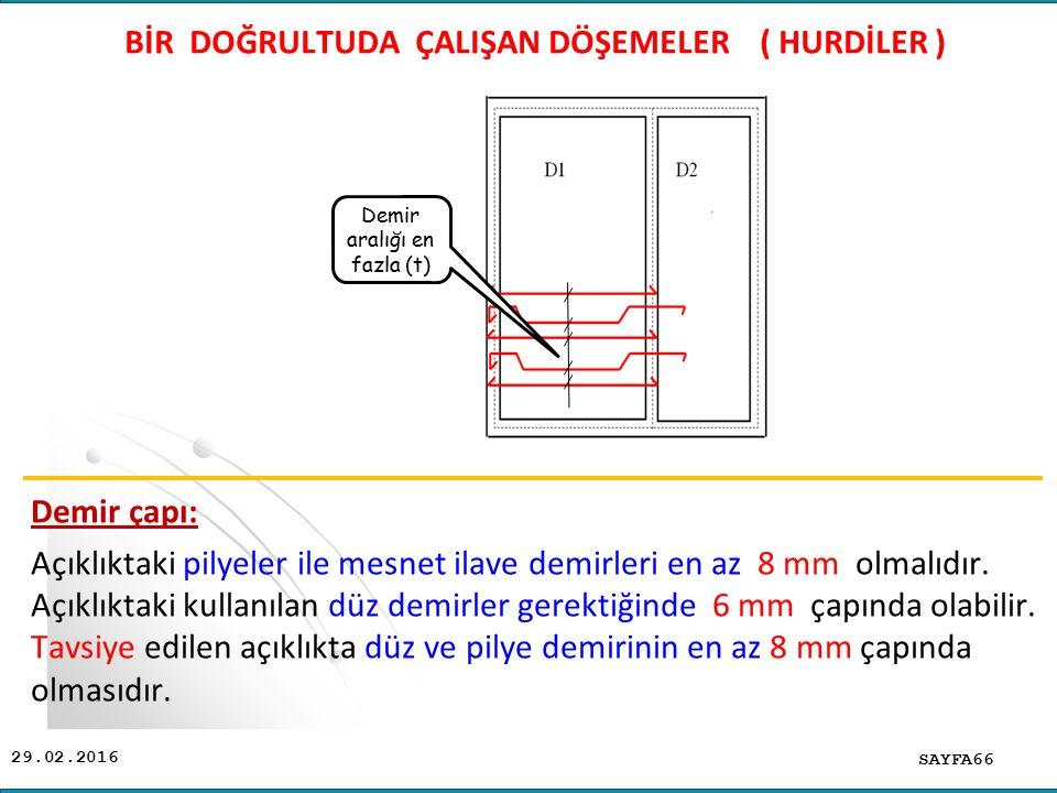29.02.2016 Demir çapı: Açıklıktaki pilyeler ile mesnet ilave demirleri en az 8 mm olmalıdır. Açıklıktaki kullanılan düz demirler gerektiğinde 6 mm çap