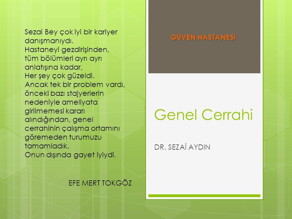 Genel Cerrahi DR. SEZAİ AYDIN Sezai Bey çok iyi bir kariyer danışmanıydı. Hastaneyi gezdirişinden, tüm bölümleri ayrı ayrı anlatışına kadar, Her şey ç